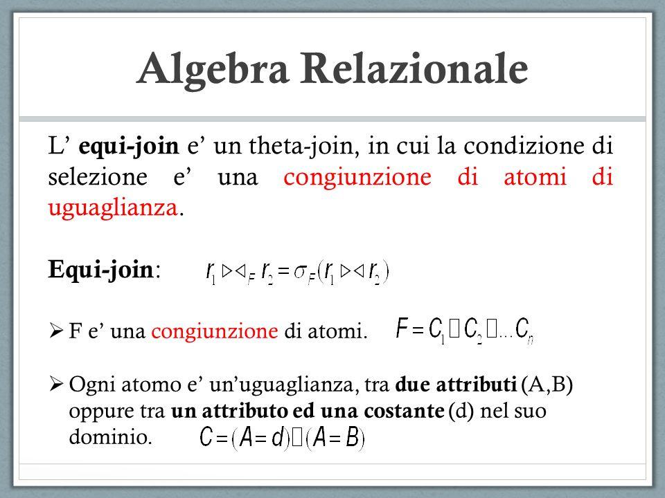 Algebra Relazionale L' equi-join e' un theta-join, in cui la condizione di selezione e' una congiunzione di atomi di uguaglianza.