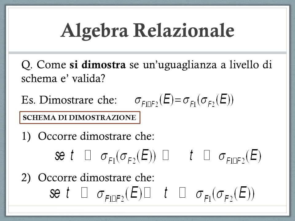 Algebra Relazionale Q. Come si dimostra se un'uguaglianza a livello di schema e' valida Es. Dimostrare che: