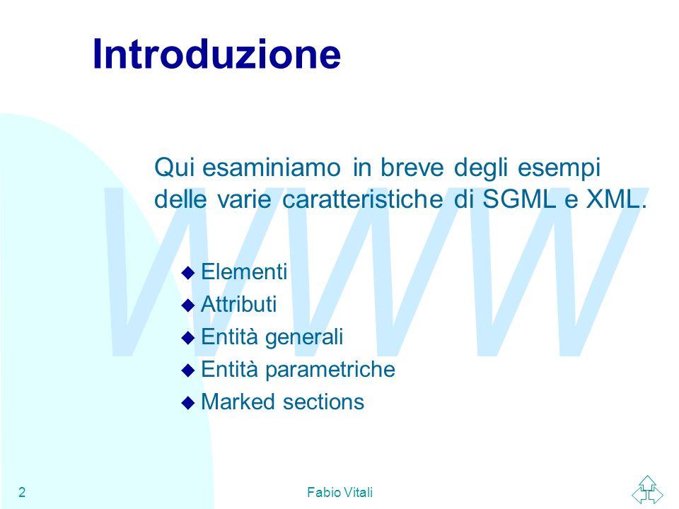 Introduzione Qui esaminiamo in breve degli esempi delle varie caratteristiche di SGML e XML. Elementi.