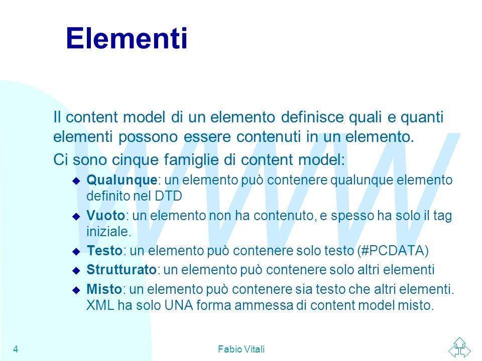 Elementi Il content model di un elemento definisce quali e quanti elementi possono essere contenuti in un elemento.