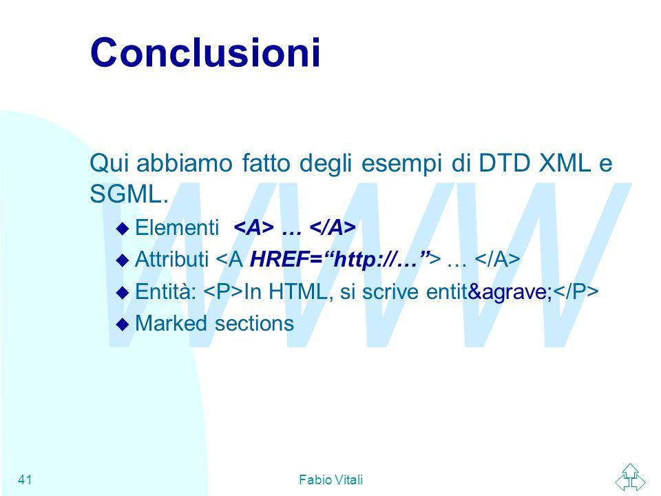 Conclusioni Qui abbiamo fatto degli esempi di DTD XML e SGML.