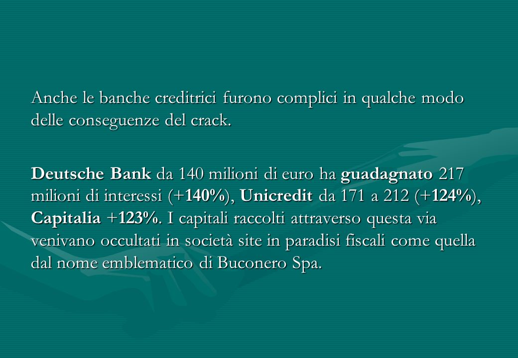 Anche le banche creditrici furono complici in qualche modo delle conseguenze del crack.
