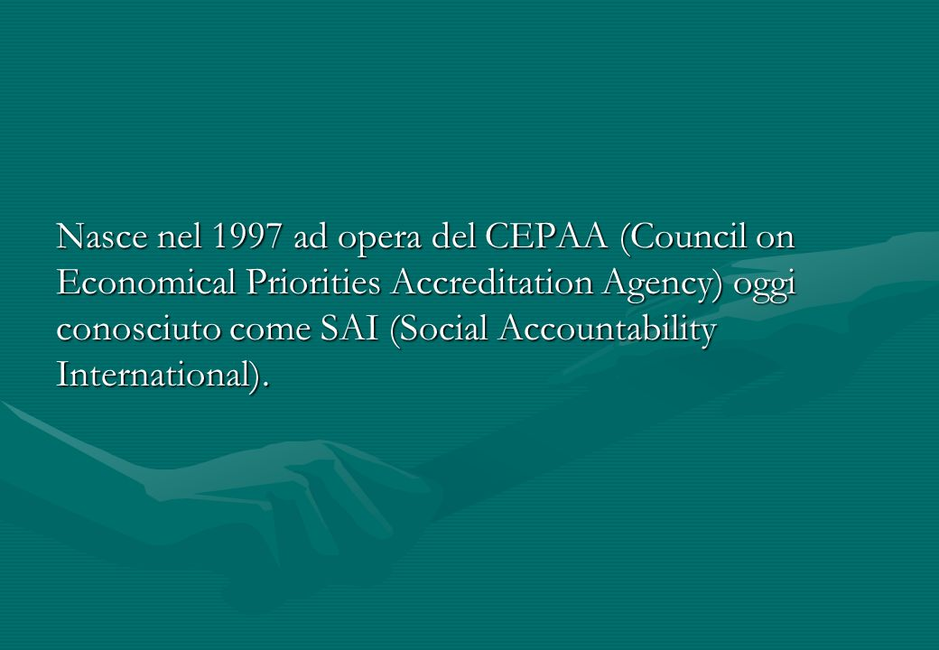 Nasce nel 1997 ad opera del CEPAA (Council on Economical Priorities Accreditation Agency) oggi conosciuto come SAI (Social Accountability International).