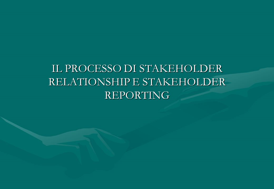 IL PROCESSO DI STAKEHOLDER RELATIONSHIP E STAKEHOLDER REPORTING