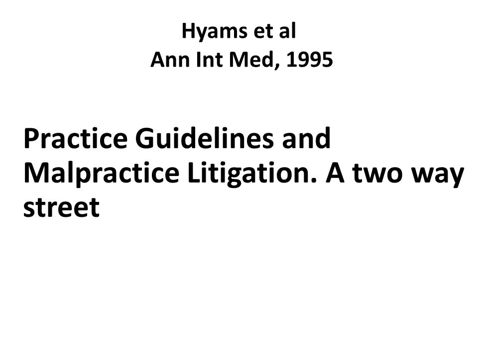 Practice Guidelines and Malpractice Litigation. A two way street