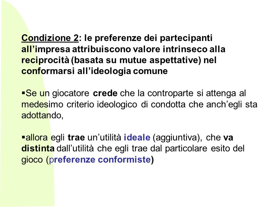 Condizione 2: le preferenze dei partecipanti all'impresa attribuiscono valore intrinseco alla reciprocità (basata su mutue aspettative) nel conformarsi all'ideologia comune