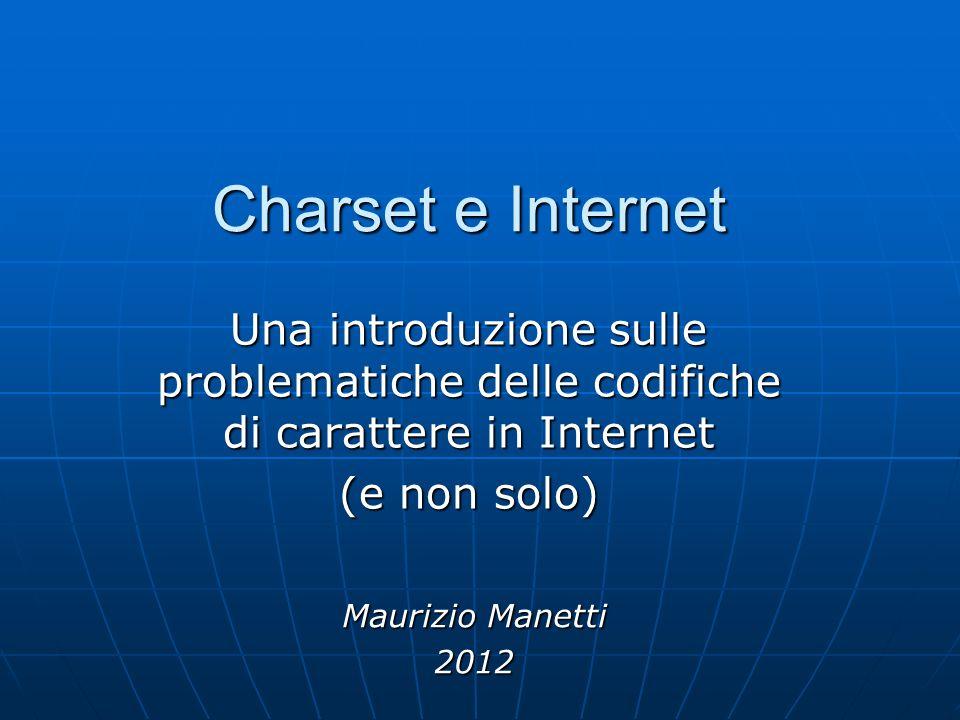 Charset e Internet Una introduzione sulle problematiche delle codifiche di carattere in Internet. (e non solo)