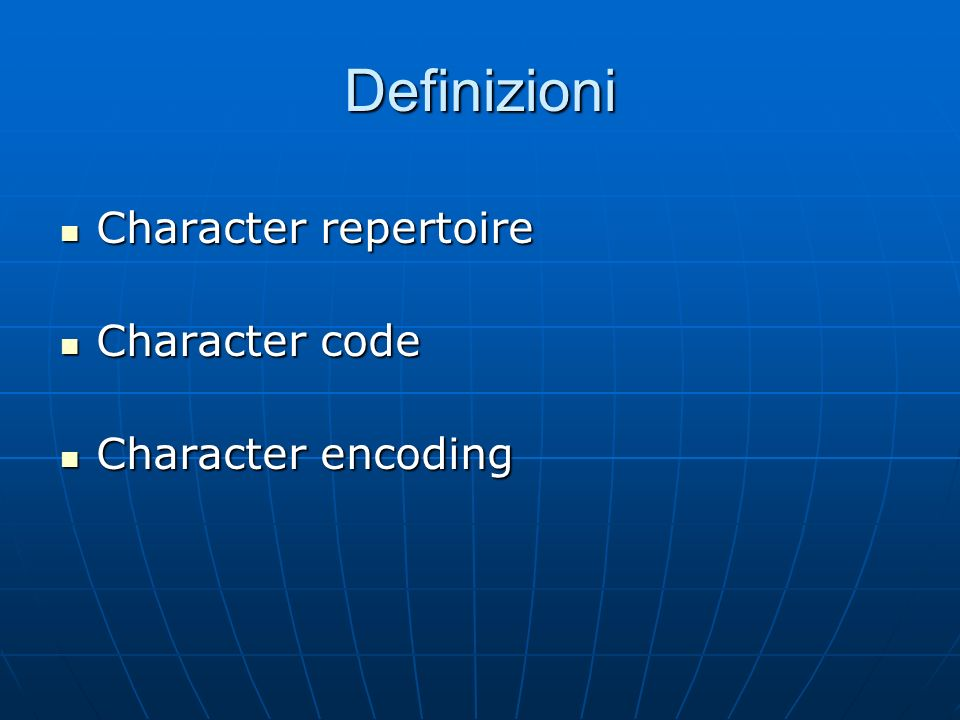 Definizioni Character repertoire Character code Character encoding