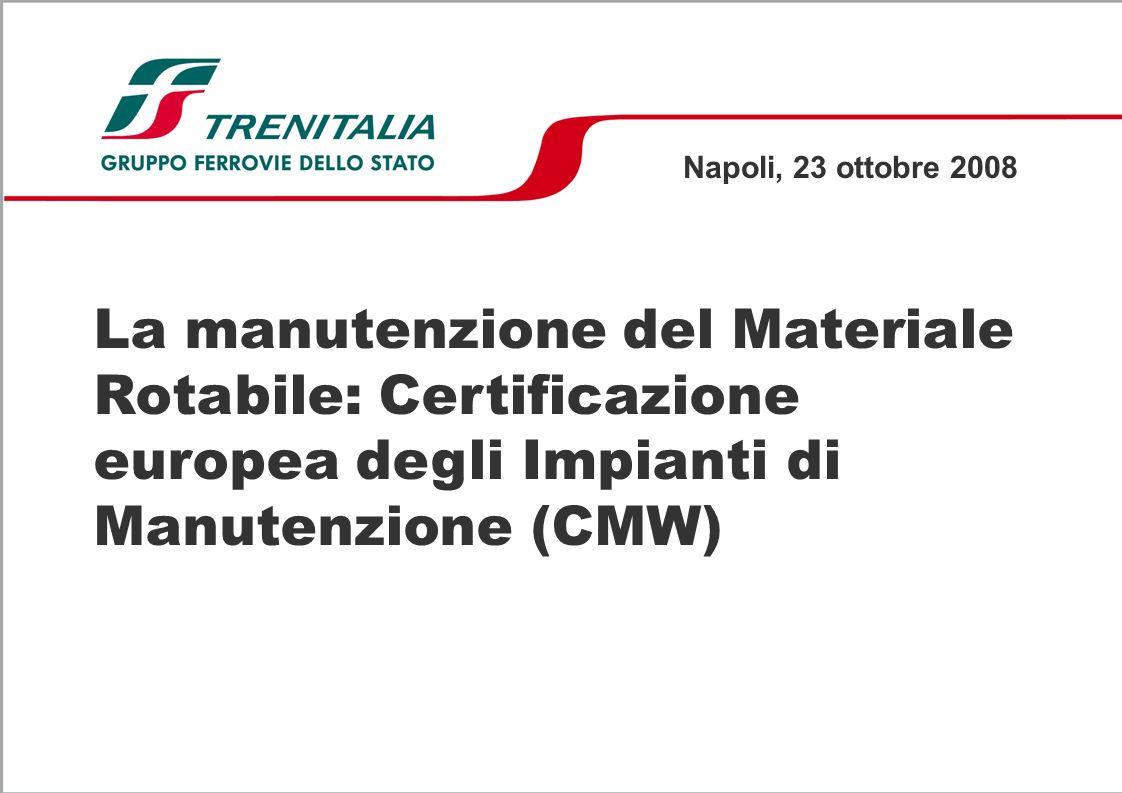 Napoli, 23 ottobre 2008 La manutenzione del Materiale Rotabile: Certificazione europea degli Impianti di Manutenzione (CMW)