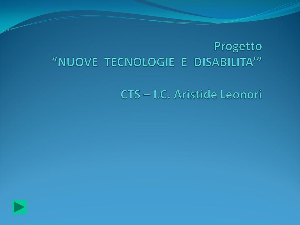 Progetto NUOVE TECNOLOGIE E DISABILITA' CTS – I.C. Aristide Leonori