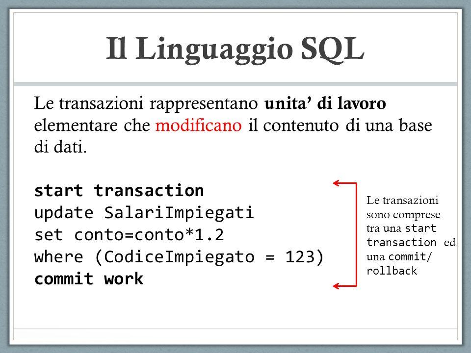 Il Linguaggio SQL Le transazioni rappresentano unita' di lavoro elementare che modificano il contenuto di una base di dati.
