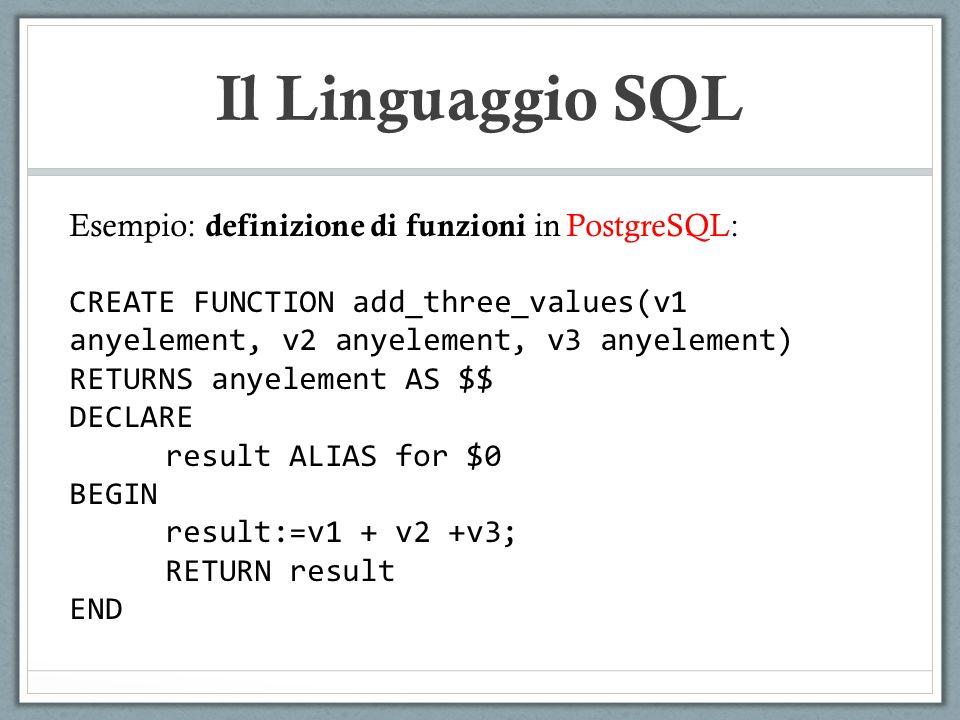 Il Linguaggio SQL Esempio: definizione di funzioni in PostgreSQL: