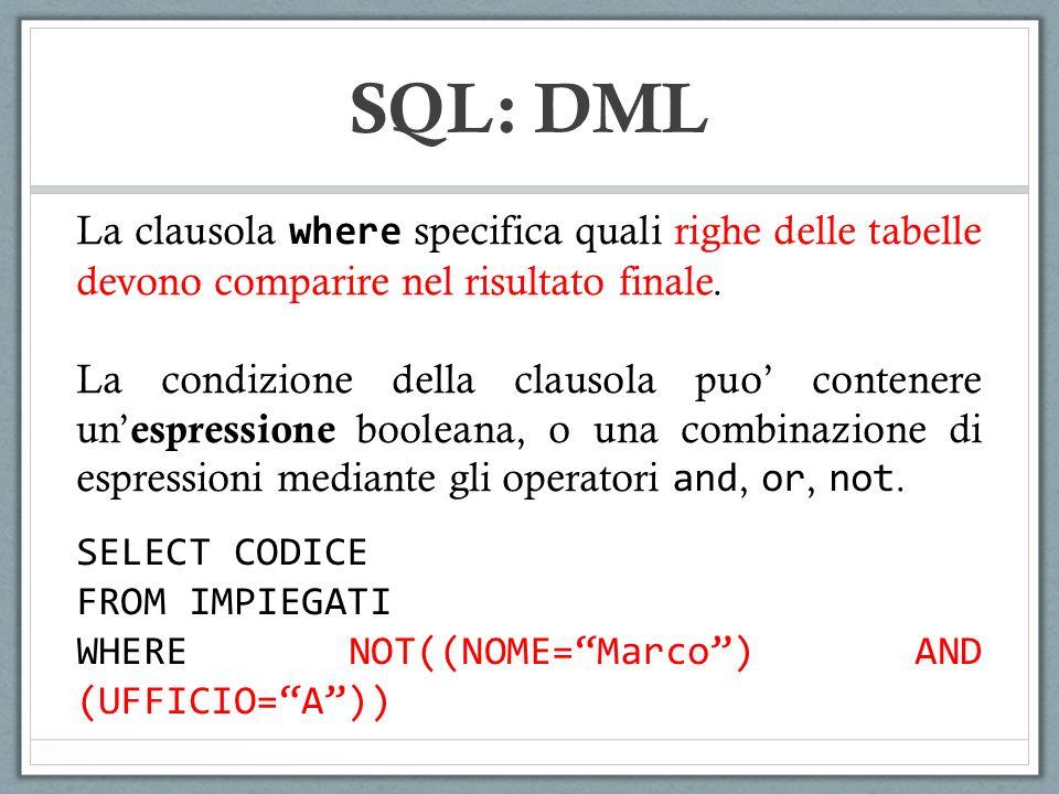 SQL: DML La clausola where specifica quali righe delle tabelle devono comparire nel risultato finale.