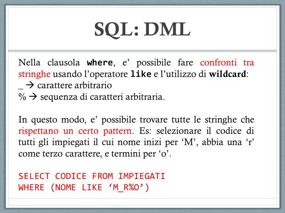 SQL: DML Nella clausola where, e' possibile fare confronti tra stringhe usando l'operatore like e l'utilizzo di wildcard: