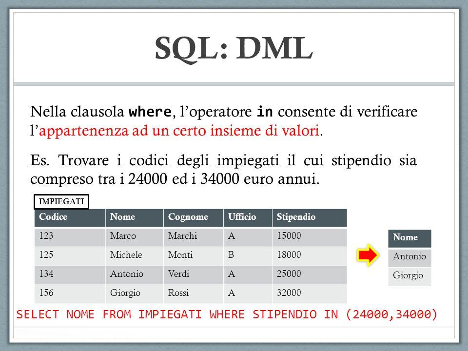 SQL: DML Nella clausola where, l'operatore in consente di verificare l'appartenenza ad un certo insieme di valori.