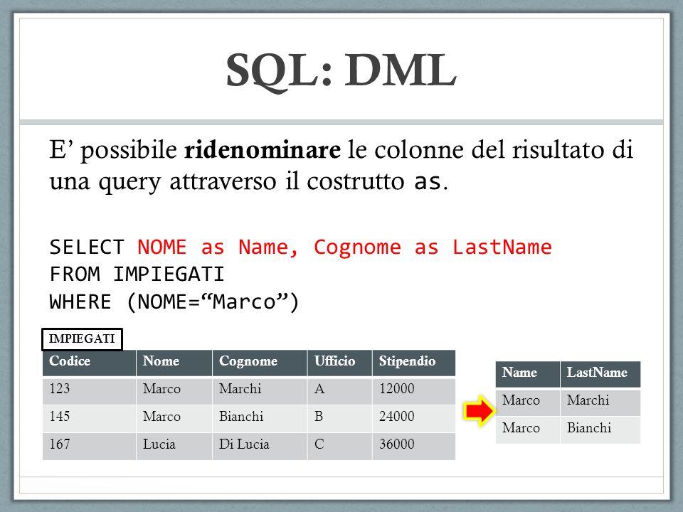 SQL: DML E' possibile ridenominare le colonne del risultato di una query attraverso il costrutto as.