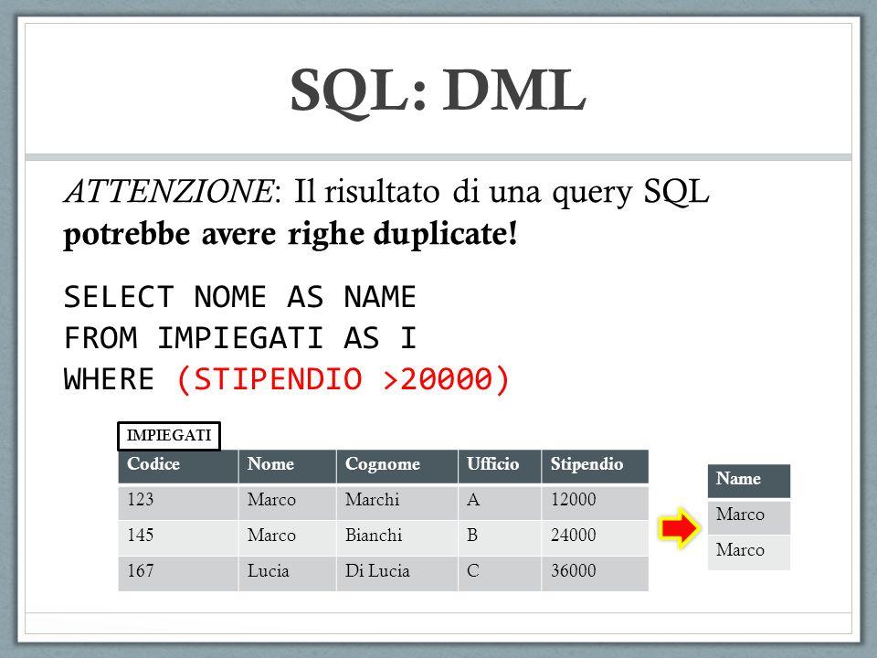 SQL: DML ATTENZIONE: Il risultato di una query SQL potrebbe avere righe duplicate! SELECT NOME AS NAME.