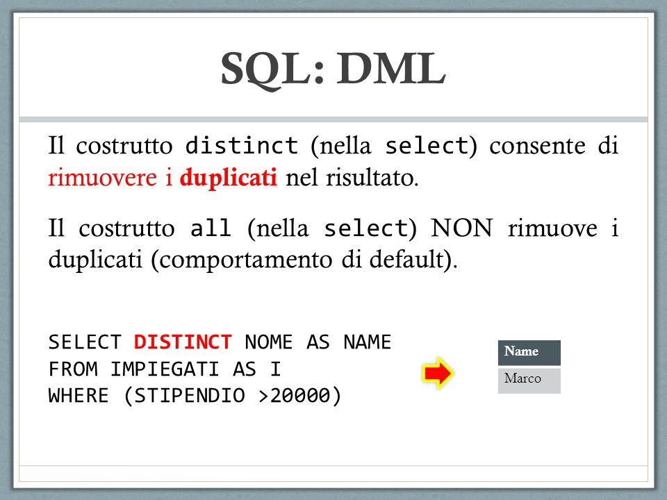 SQL: DML Il costrutto distinct (nella select) consente di rimuovere i duplicati nel risultato.