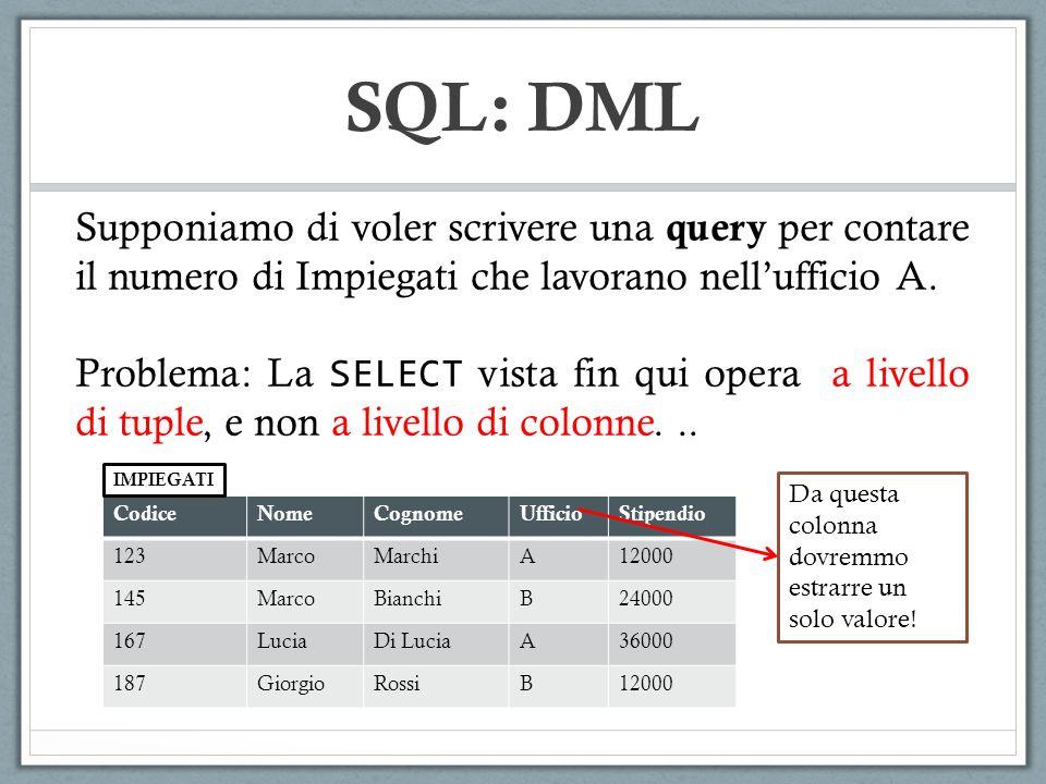 SQL: DML Supponiamo di voler scrivere una query per contare il numero di Impiegati che lavorano nell'ufficio A.