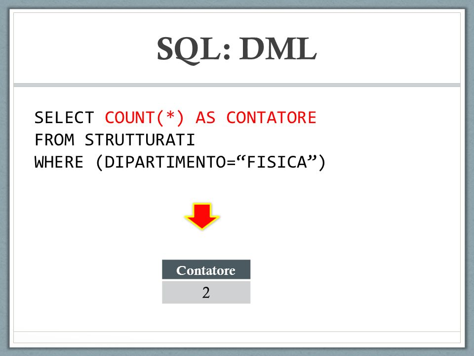 SQL: DML SELECT COUNT(*) AS CONTATORE FROM STRUTTURATI