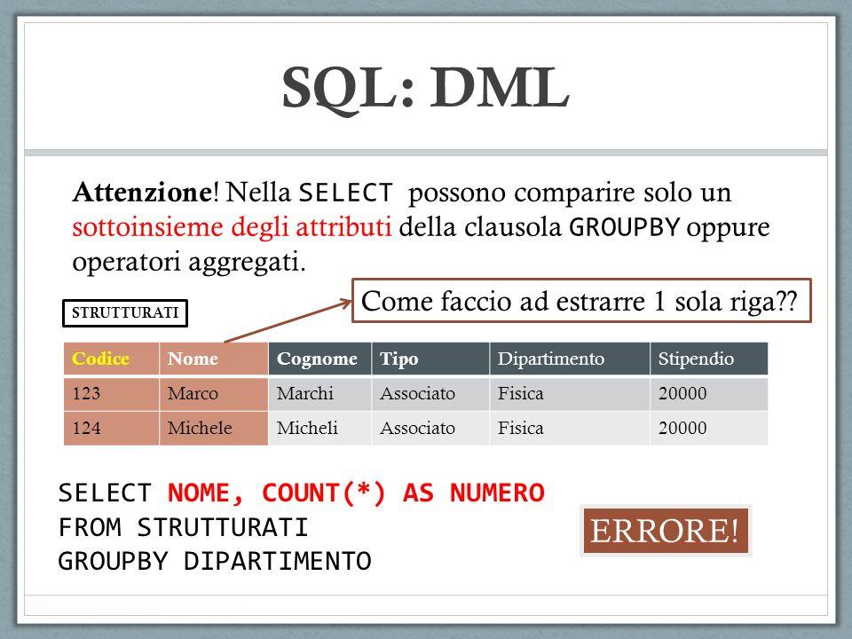 SQL: DML Attenzione! Nella SELECT possono comparire solo un sottoinsieme degli attributi della clausola GROUPBY oppure operatori aggregati.