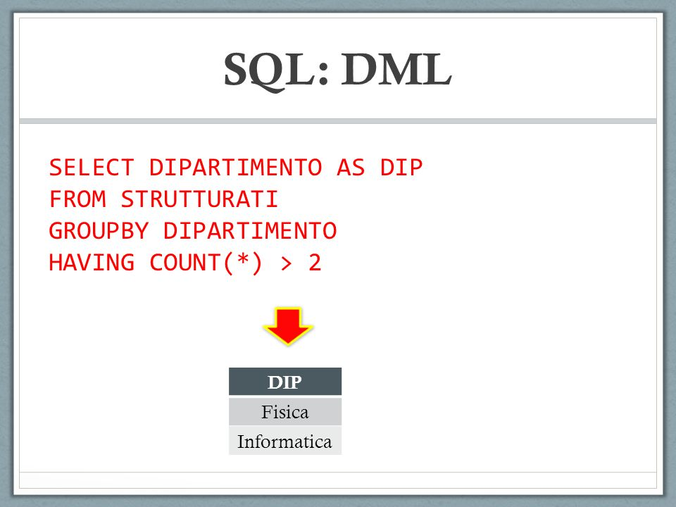 SQL: DML SELECT DIPARTIMENTO AS DIP FROM STRUTTURATI