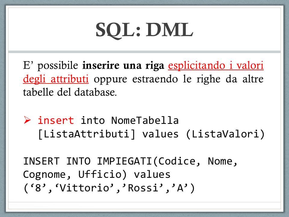 SQL: DML E' possibile inserire una riga esplicitando i valori degli attributi oppure estraendo le righe da altre tabelle del database.