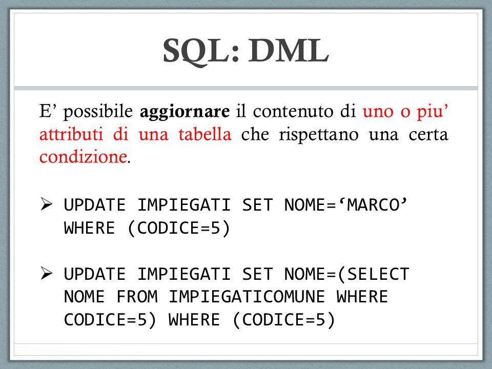 SQL: DML E' possibile aggiornare il contenuto di uno o piu' attributi di una tabella che rispettano una certa condizione.