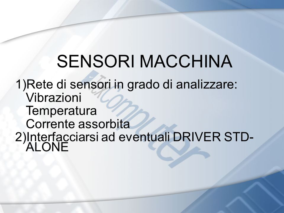SENSORI MACCHINA 1)Rete di sensori in grado di analizzare: Vibrazioni