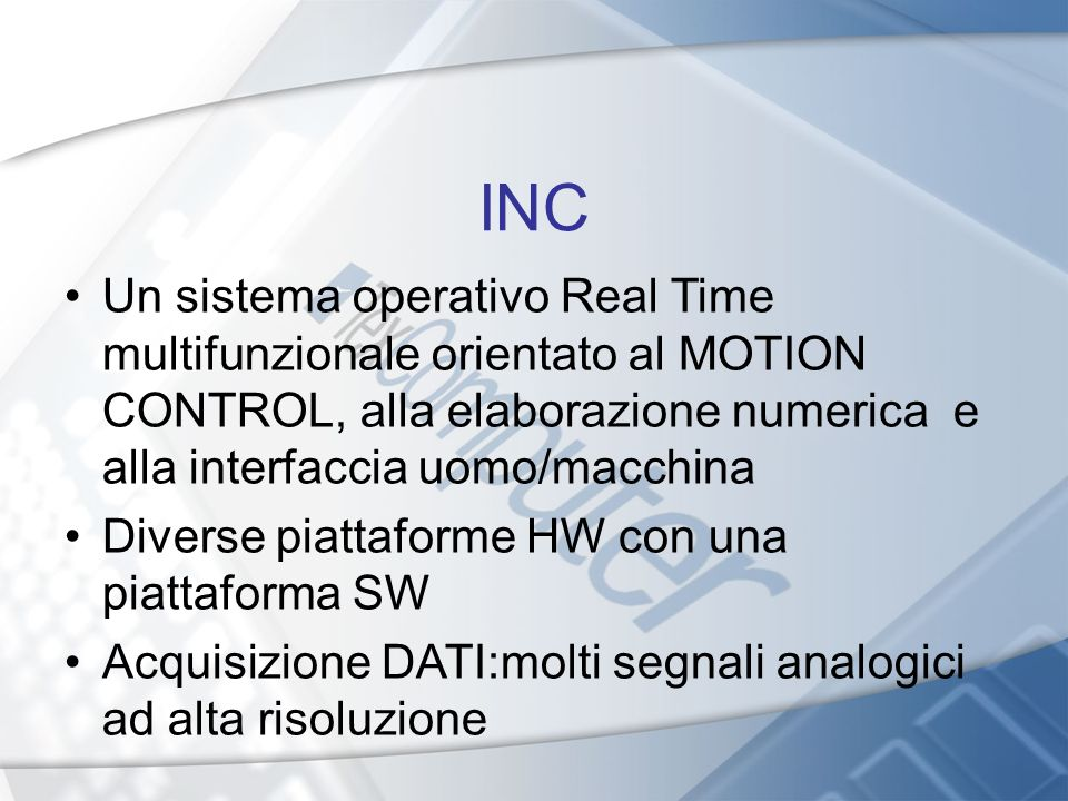 INC Un sistema operativo Real Time multifunzionale orientato al MOTION CONTROL, alla elaborazione numerica e alla interfaccia uomo/macchina.
