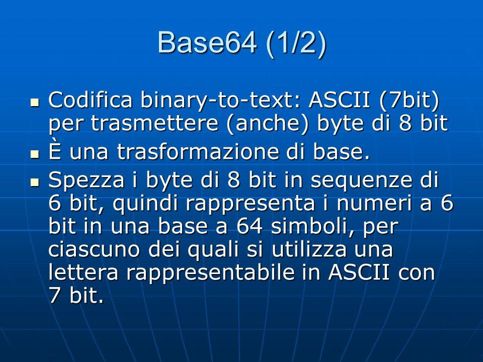 Base64 (1/2) Codifica binary-to-text: ASCII (7bit) per trasmettere (anche) byte di 8 bit. È una trasformazione di base.