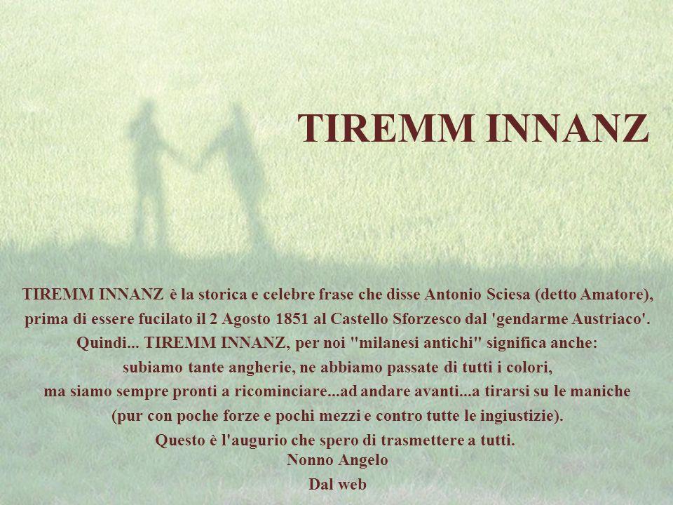 TIREMM INNANZ TIREMM INNANZ è la storica e celebre frase che disse Antonio Sciesa (detto Amatore),