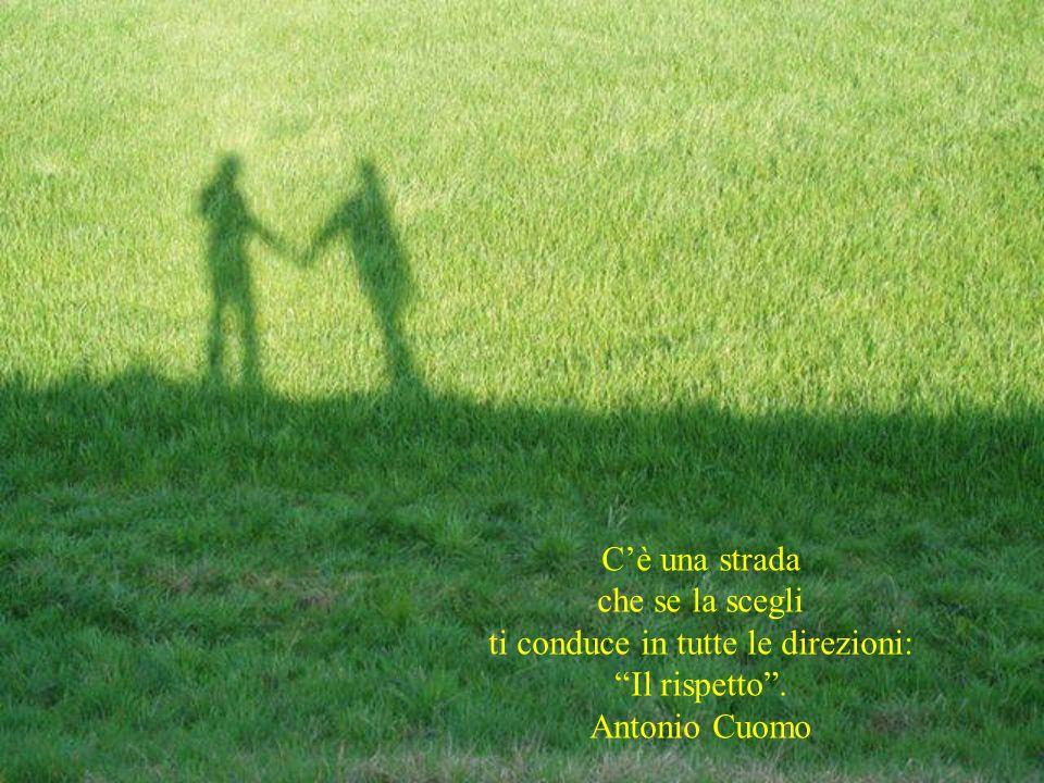 ti conduce in tutte le direzioni: Il rispetto . Antonio Cuomo