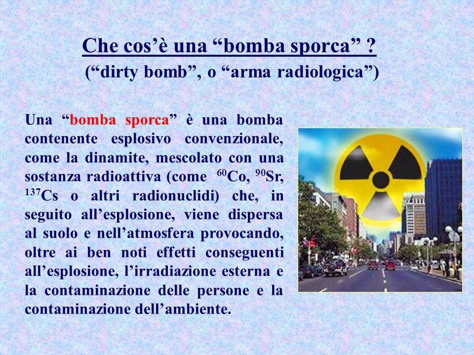 Che cos'è una bomba sporca ( dirty bomb , o arma radiologica )