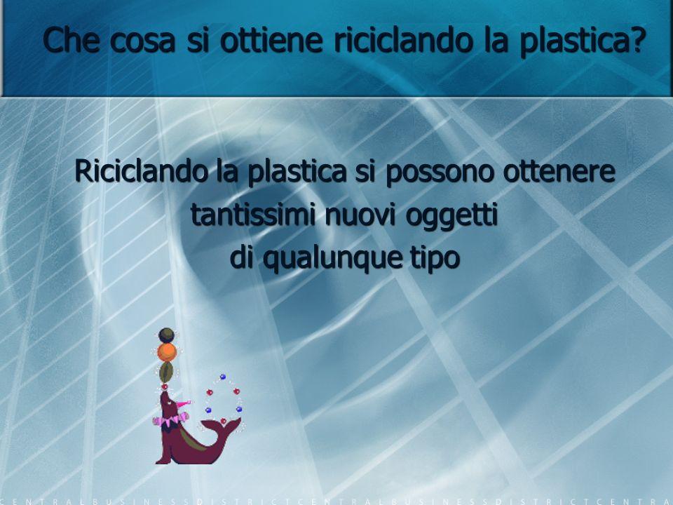 Che cosa si ottiene riciclando la plastica