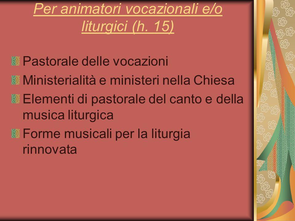 Per animatori vocazionali e/o liturgici (h. 15)