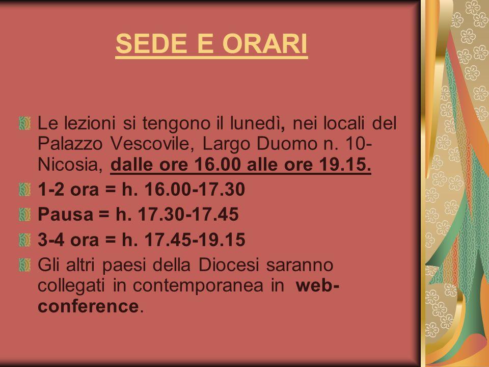 SEDE E ORARI Le lezioni si tengono il lunedì, nei locali del Palazzo Vescovile, Largo Duomo n. 10-Nicosia, dalle ore 16.00 alle ore 19.15.