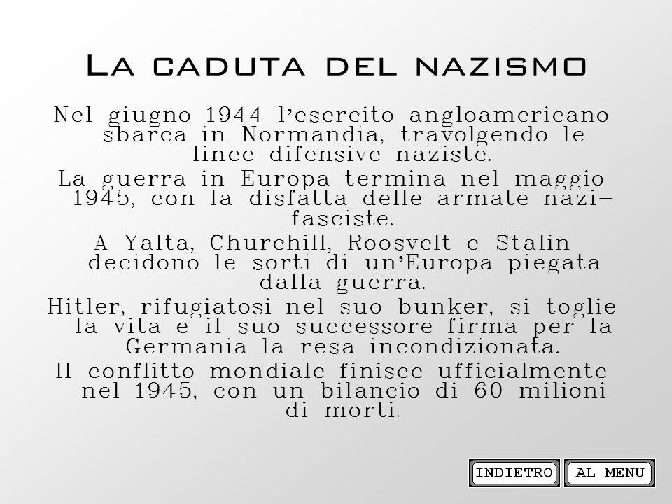 La caduta del nazismo Nel giugno 1944 l'esercito angloamericano sbarca in Normandia, travolgendo le linee difensive naziste.