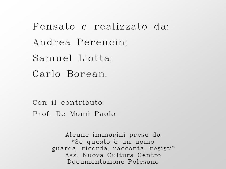 Pensato e realizzato da: Andrea Perencin; Samuel Liotta; Carlo Borean.