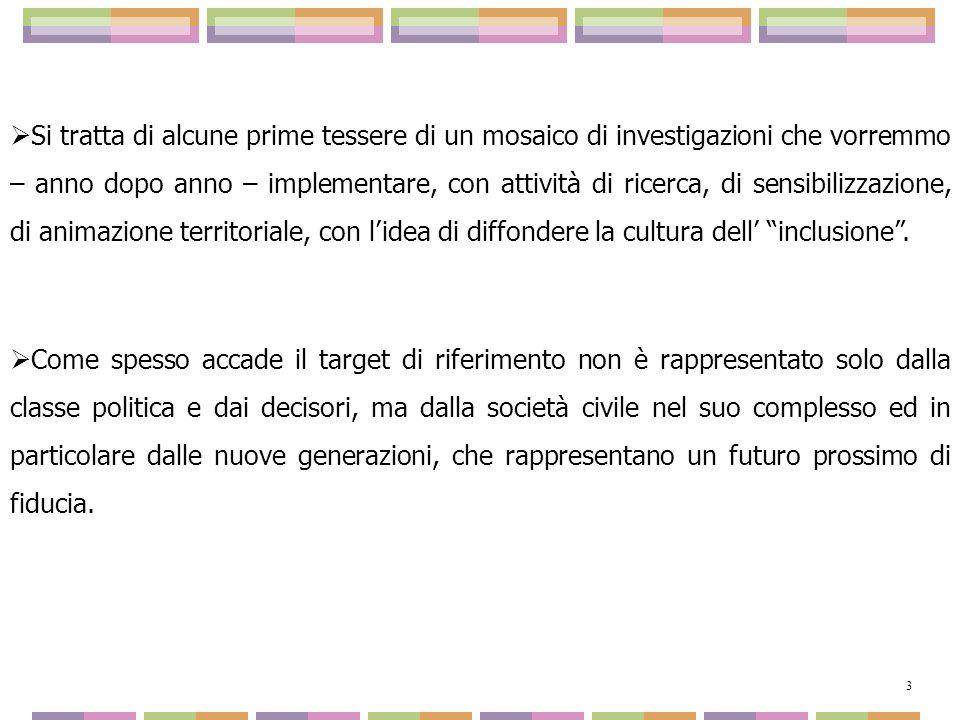 Si tratta di alcune prime tessere di un mosaico di investigazioni che vorremmo – anno dopo anno – implementare, con attività di ricerca, di sensibilizzazione, di animazione territoriale, con l'idea di diffondere la cultura dell' inclusione .