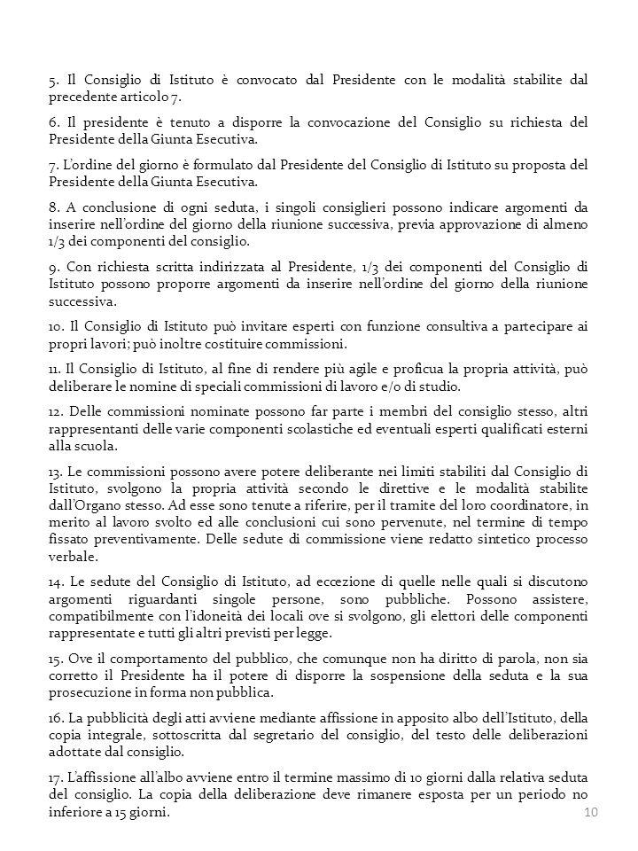 . Il Consiglio di Istituto è convocato dal Presidente con le modalità stabilite dal precedente articolo 7.