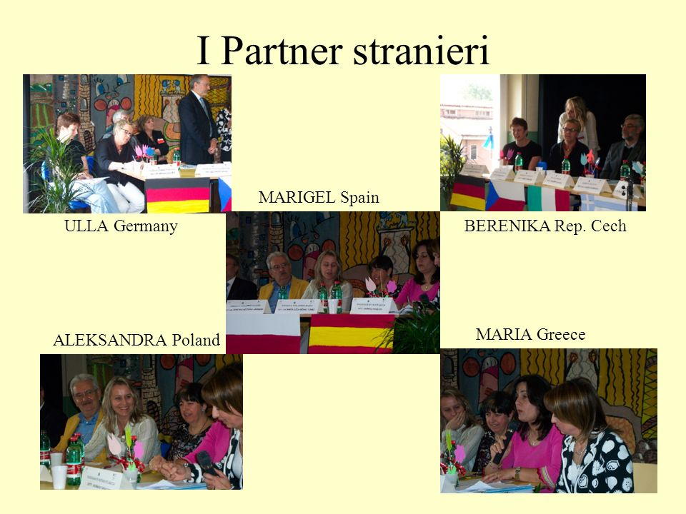 I Partner stranieri MARIGEL Spain ULLA Germany BERENIKA Rep. Cech