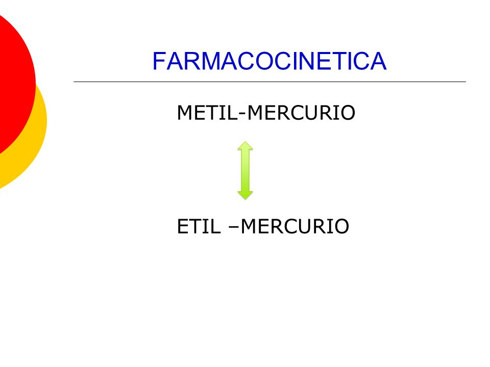 FARMACOCINETICA METIL-MERCURIO ETIL –MERCURIO