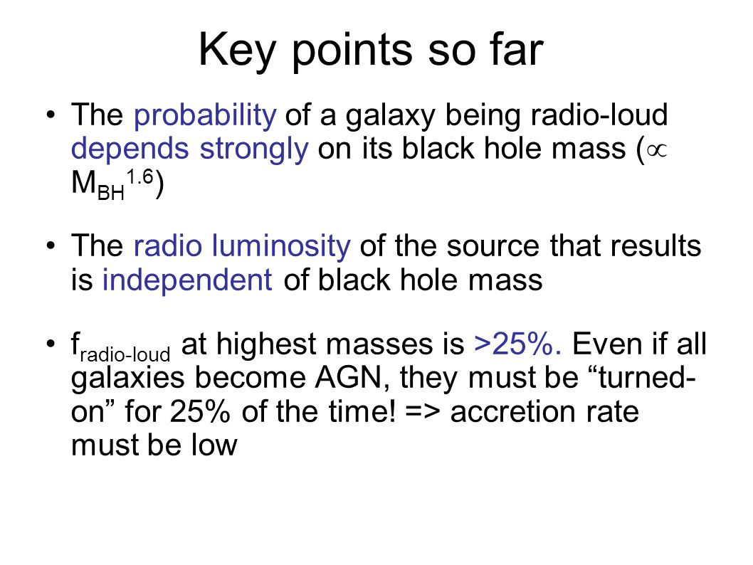 Key points so far The probability of a galaxy being radio-loud depends strongly on its black hole mass ( MBH1.6)