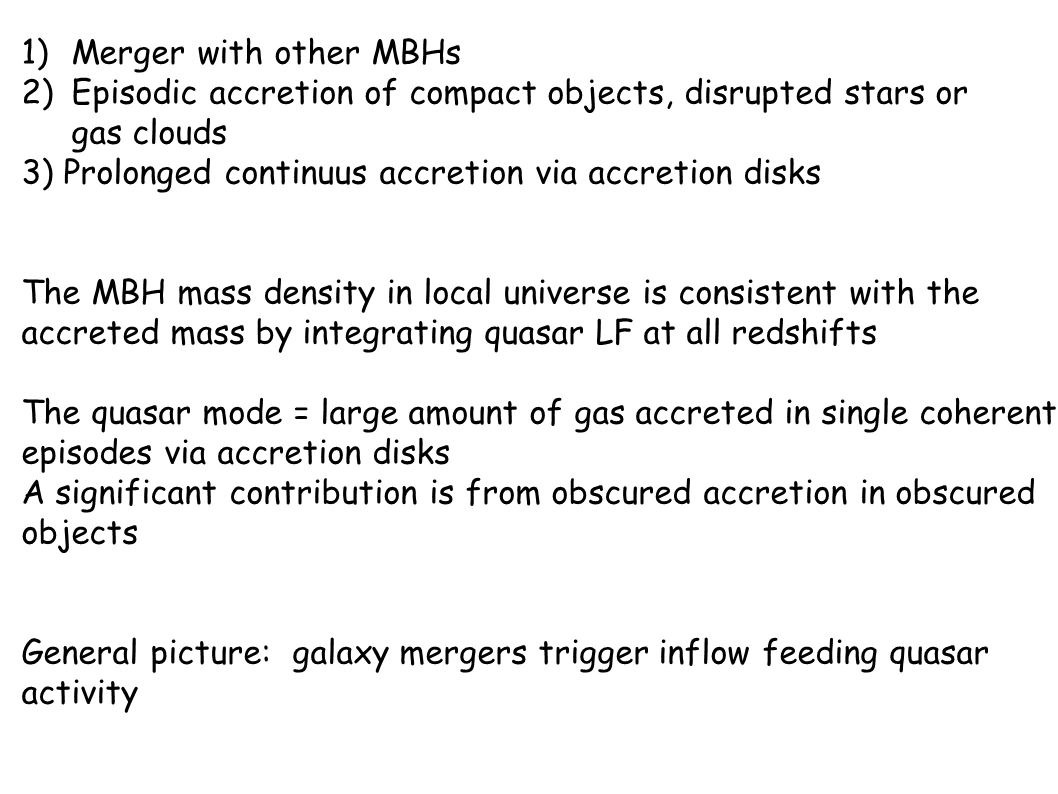 Merger with other MBHs Episodic accretion of compact objects, disrupted stars or. gas clouds. 3) Prolonged continuus accretion via accretion disks.