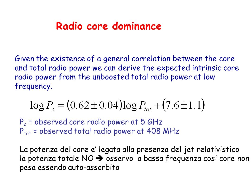 Radio core dominance Given the existence of a general correlation between the core. and total radio power we can derive the expected intrinsic core.