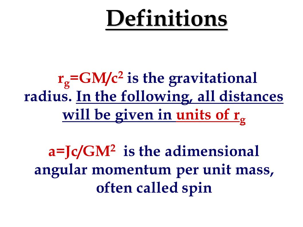 Definitions rg=GM/c2 is the gravitational