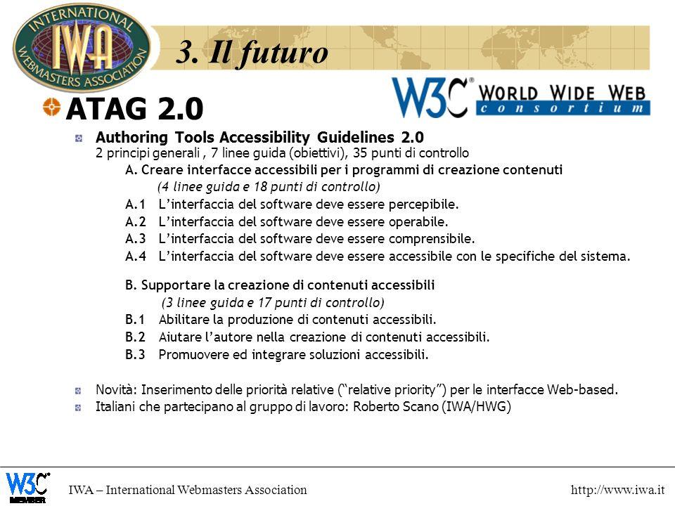 3. Il futuro ATAG 2.0. Authoring Tools Accessibility Guidelines 2.0 2 principi generali , 7 linee guida (obiettivi), 35 punti di controllo.