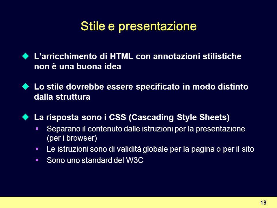 Stile e presentazione L'arricchimento di HTML con annotazioni stilistiche non è una buona idea.
