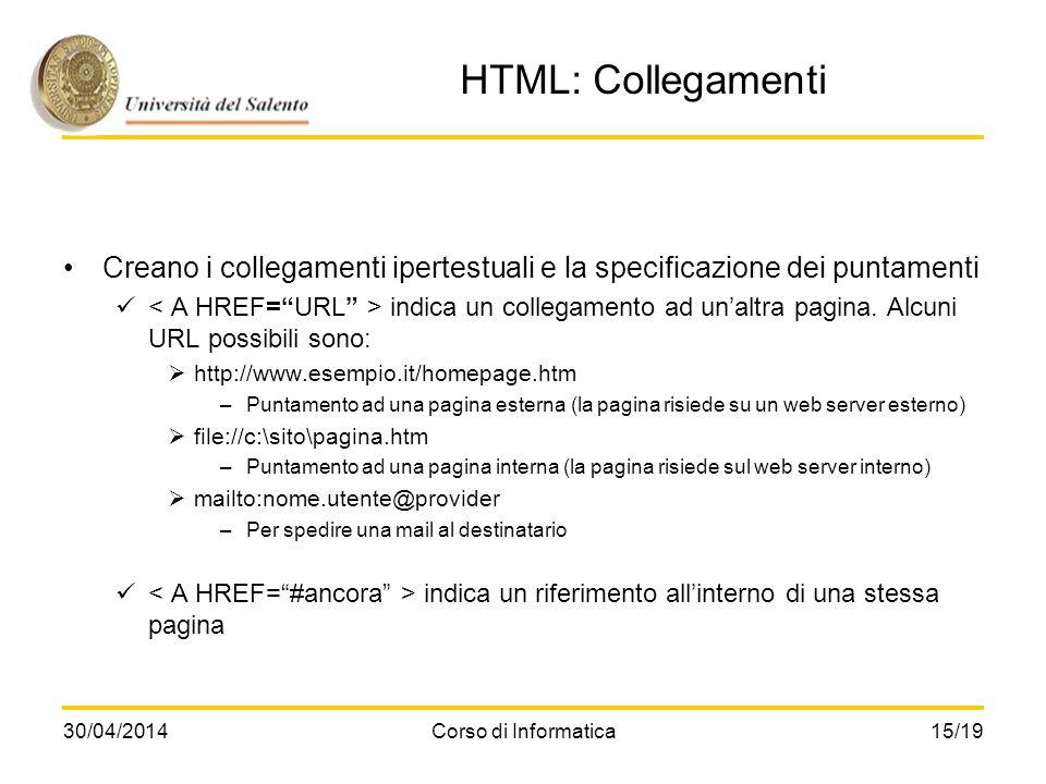 HTML: Collegamenti Creano i collegamenti ipertestuali e la specificazione dei puntamenti.